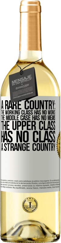 24,95 € Free Shipping | White Wine WHITE Edition A rare country: the working class has no works, the middle case has no means, the upper class has no class. A strange country White Label. Customizable label Young wine Harvest 2020 Verdejo