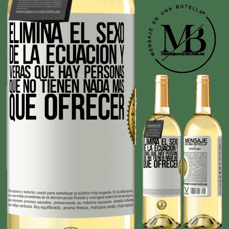 24,95 € Envío gratis | Vino Blanco Edición WHITE Elimina el sexo de la ecuación y verás que hay personas que no tienen nada más que ofrecer Etiqueta Blanca. Etiqueta personalizable Vino joven Cosecha 2020 Verdejo