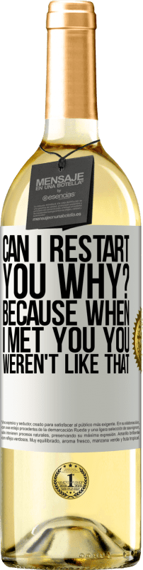 24,95 € Free Shipping | White Wine WHITE Edition can i restart you Why? Because when I met you you weren't like that White Label. Customizable label Young wine Harvest 2020 Verdejo