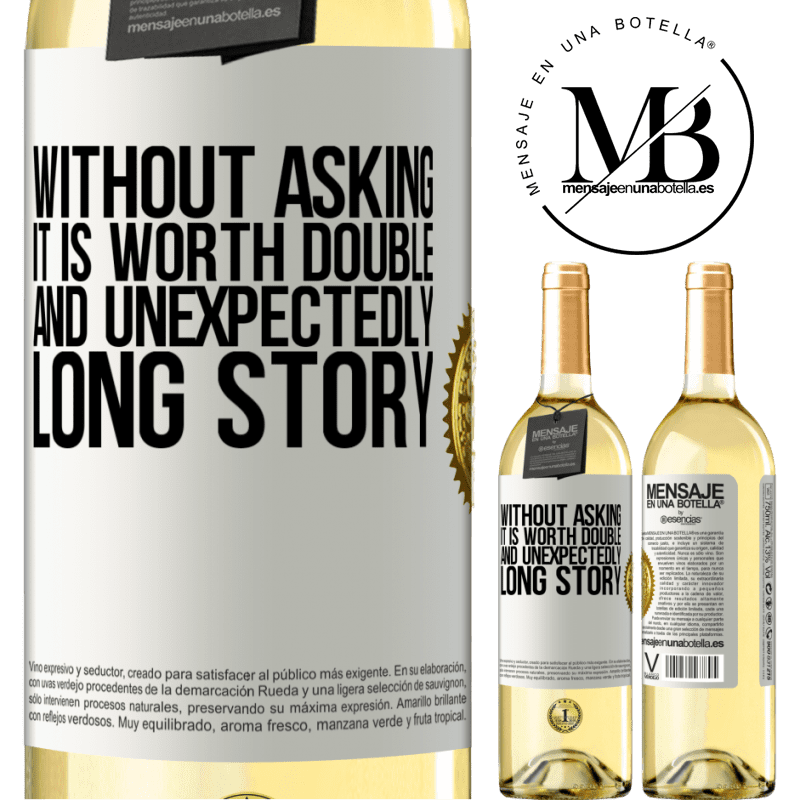 24,95 € Free Shipping | White Wine WHITE Edition Without asking it is worth double. And unexpectedly, long story White Label. Customizable label Young wine Harvest 2020 Verdejo