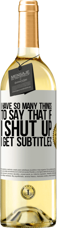 24,95 € Free Shipping | White Wine WHITE Edition I have so many things to say that if I shut up I get subtitles White Label. Customizable label Young wine Harvest 2020 Verdejo