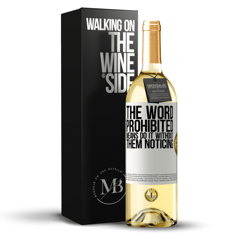 24,95 € Free Shipping | White Wine WHITE Edition The word PROHIBITED means do it without them noticing White Label. Customizable label Young wine Harvest 2020 Verdejo