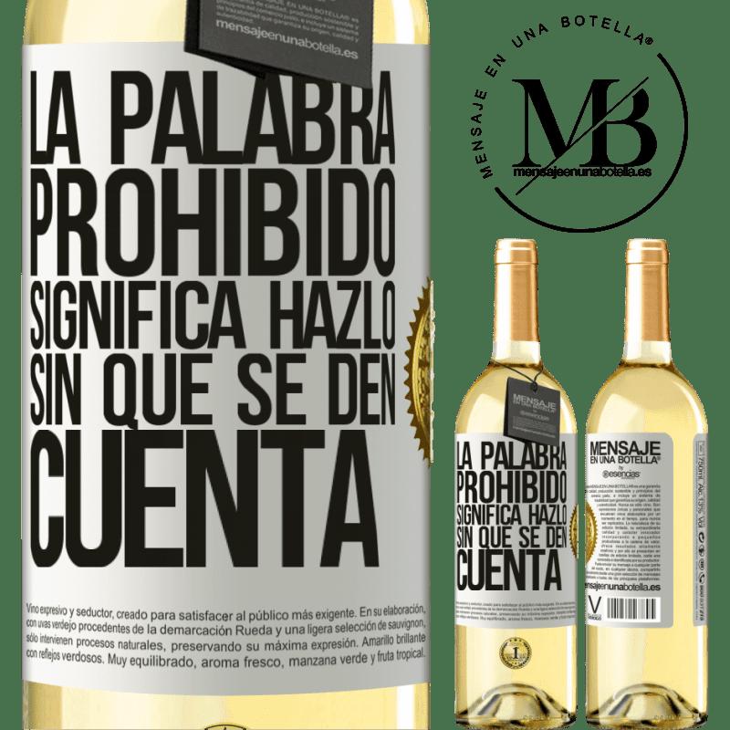 24,95 € Envío gratis | Vino Blanco Edición WHITE La palabra PROHIBIDO significa hazlo sin que se den cuenta Etiqueta Blanca. Etiqueta personalizable Vino joven Cosecha 2020 Verdejo