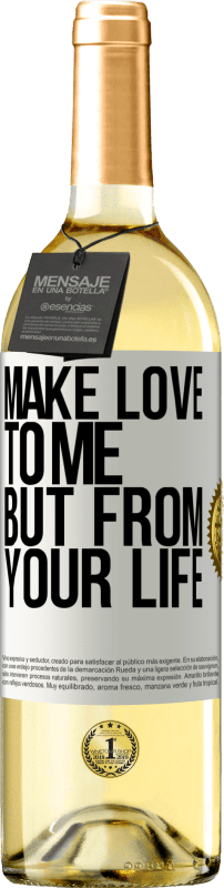 24,95 € Free Shipping   White Wine WHITE Edition Make love to me, but from your life White Label. Customizable label Young wine Harvest 2020 Verdejo