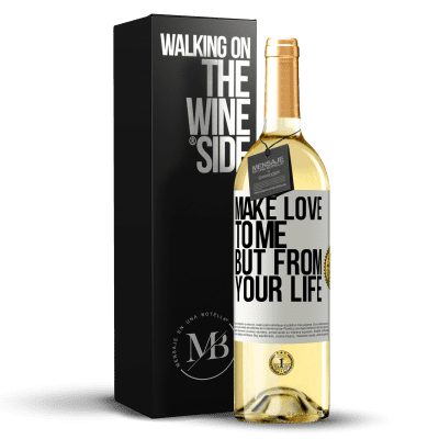«Make love to me, but from your life» WHITE Edition