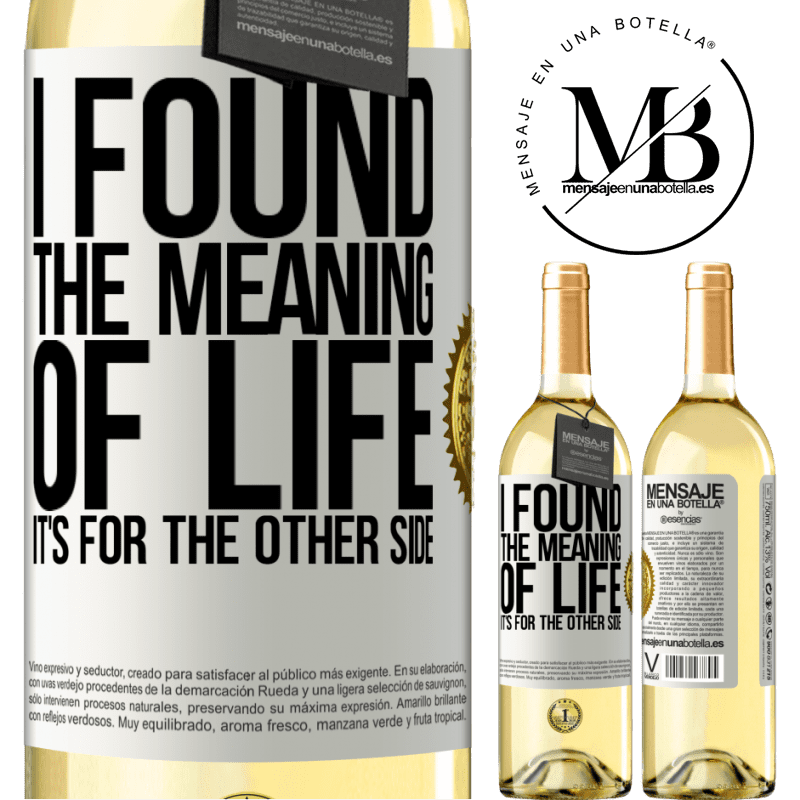 24,95 € Free Shipping | White Wine WHITE Edition I found the meaning of life. It's for the other side White Label. Customizable label Young wine Harvest 2020 Verdejo