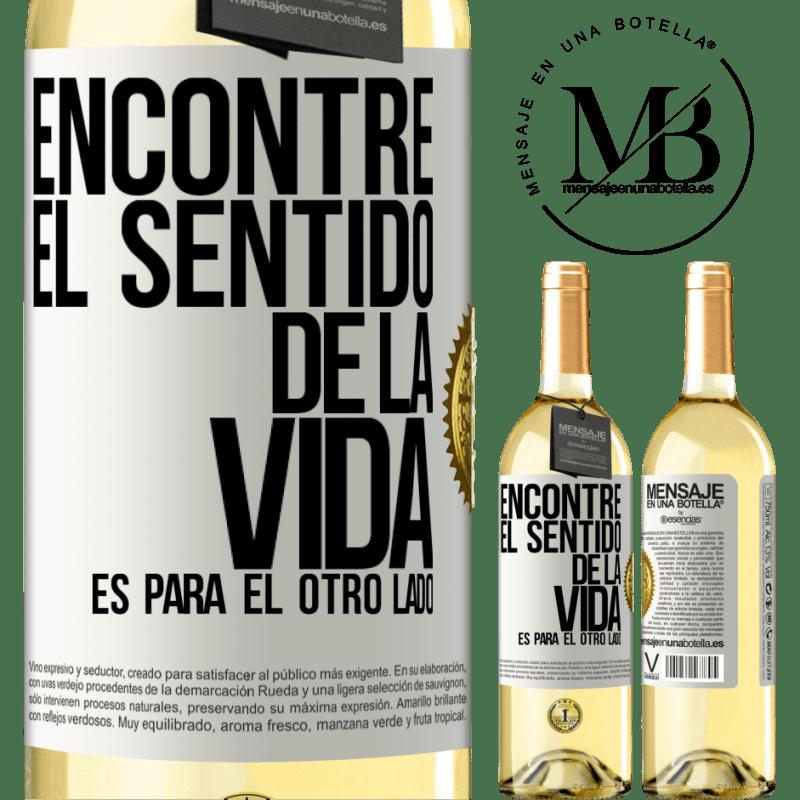24,95 € Envío gratis | Vino Blanco Edición WHITE Encontré el sentido de la vida. Es para el otro lado Etiqueta Blanca. Etiqueta personalizable Vino joven Cosecha 2020 Verdejo