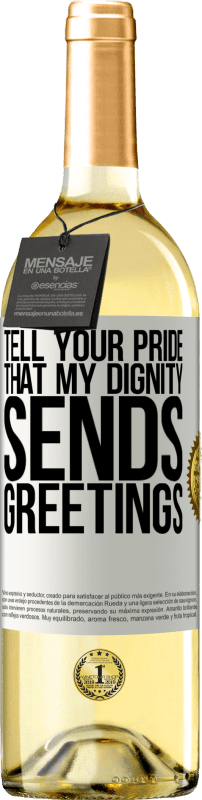 24,95 € Free Shipping | White Wine WHITE Edition Tell your pride that my dignity sends greetings White Label. Customizable label Young wine Harvest 2020 Verdejo