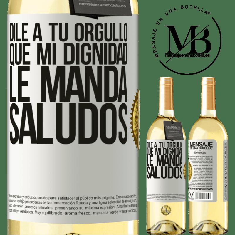 24,95 € Envío gratis   Vino Blanco Edición WHITE Dile a tu orgullo que mi dignidad le manda saludos Etiqueta Blanca. Etiqueta personalizable Vino joven Cosecha 2020 Verdejo