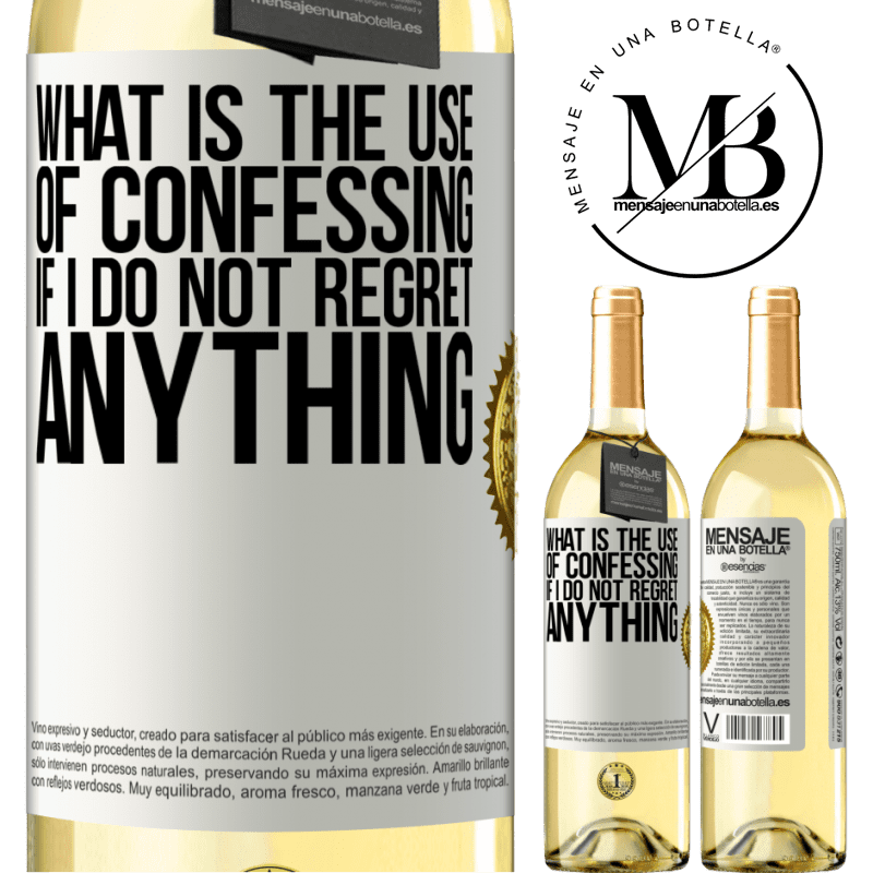 24,95 € Free Shipping   White Wine WHITE Edition What is the use of confessing if I do not regret anything White Label. Customizable label Young wine Harvest 2020 Verdejo