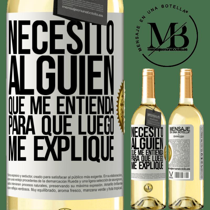 24,95 € Envoi gratuit | Vin blanc Édition WHITE J'ai besoin de quelqu'un pour me comprendre ... Pour expliquer plus tard Étiquette Blanche. Étiquette personnalisable Vin jeune Récolte 2020 Verdejo