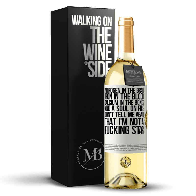 24,95 € Free Shipping | White Wine WHITE Edition Nitrogen in the brain, iron in the blood, calcium in the bones, and a soul on fire. Don't tell me again that I'm not a White Label. Customizable label Young wine Harvest 2020 Verdejo