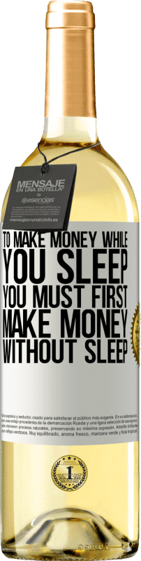 24,95 € Free Shipping | White Wine WHITE Edition To make money while you sleep, you must first make money without sleep White Label. Customizable label Young wine Harvest 2020 Verdejo