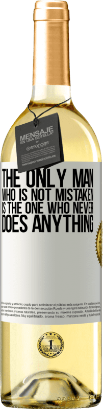 24,95 € Free Shipping | White Wine WHITE Edition The only man who is not mistaken is the one who never does anything White Label. Customizable label Young wine Harvest 2020 Verdejo