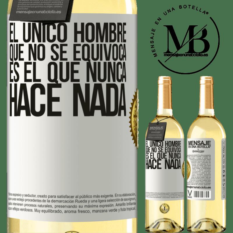 24,95 € Envío gratis | Vino Blanco Edición WHITE El único hombre que no se equivoca es el que nunca hace nada Etiqueta Blanca. Etiqueta personalizable Vino joven Cosecha 2020 Verdejo