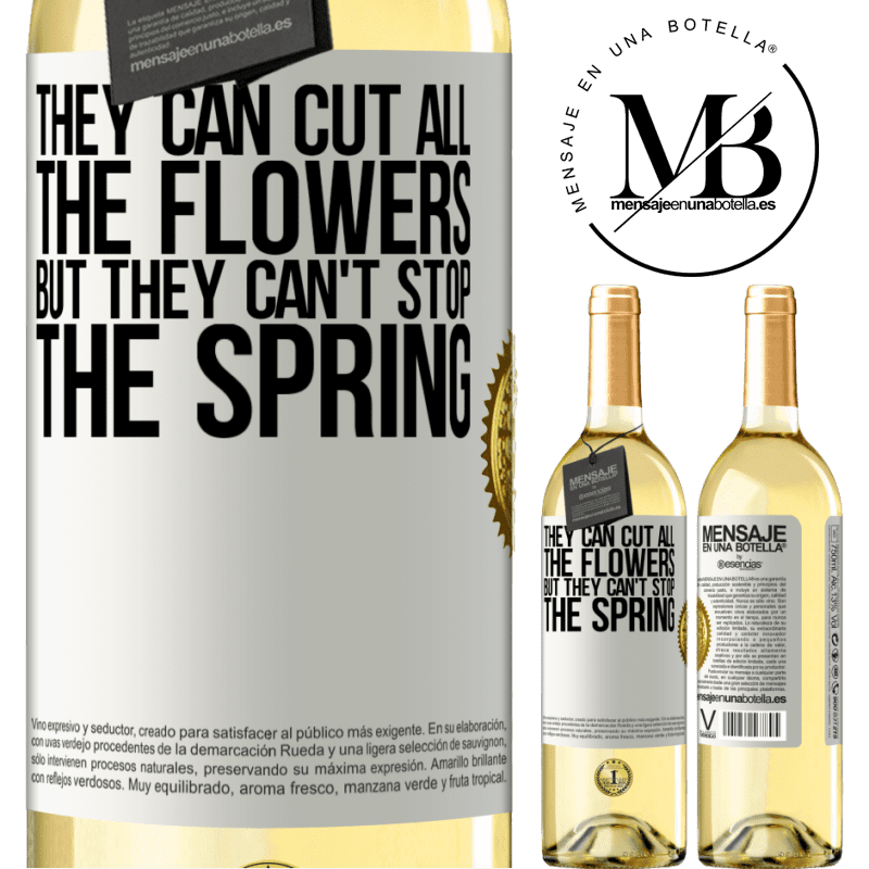 24,95 € Free Shipping | White Wine WHITE Edition They can cut all the flowers, but they can't stop the spring White Label. Customizable label Young wine Harvest 2020 Verdejo