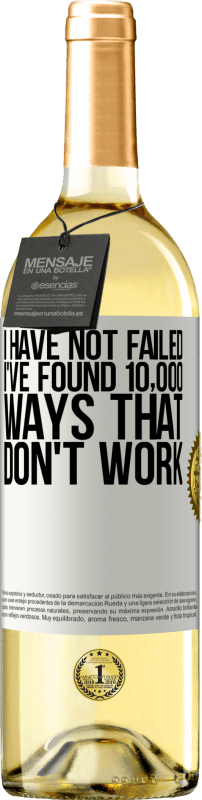 24,95 € Free Shipping | White Wine WHITE Edition I have not failed. I've found 10,000 ways that don't work White Label. Customizable label Young wine Harvest 2020 Verdejo