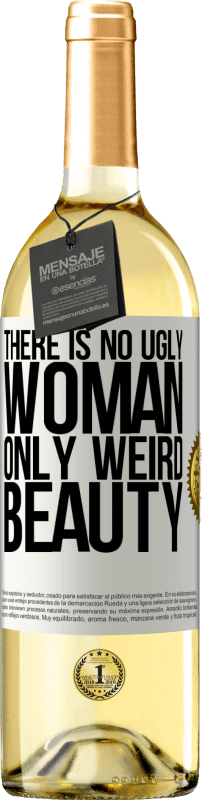 24,95 € Free Shipping | White Wine WHITE Edition There is no ugly woman, only weird beauty White Label. Customizable label Young wine Harvest 2020 Verdejo