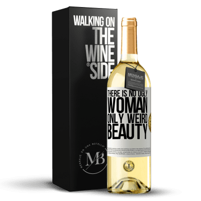«There is no ugly woman, only weird beauty» WHITE Edition