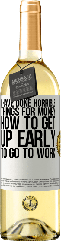 24,95 € Free Shipping | White Wine WHITE Edition I have done horrible things for money. How to get up early to go to work White Label. Customizable label Young wine Harvest 2020 Verdejo