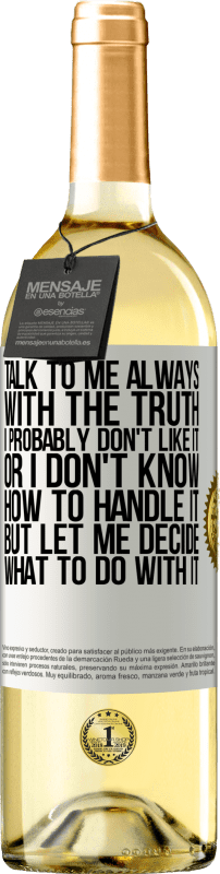 24,95 € Free Shipping   White Wine WHITE Edition Talk to me always with the truth. I probably don't like it, or I don't know how to handle it, but let me decide what to do White Label. Customizable label Young wine Harvest 2020 Verdejo