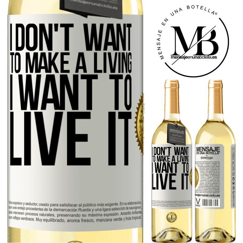 24,95 € Free Shipping | White Wine WHITE Edition I don't want to make a living, I want to live it White Label. Customizable label Young wine Harvest 2020 Verdejo