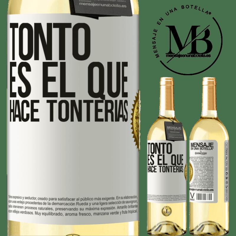 24,95 € Envío gratis | Vino Blanco Edición WHITE Tonto es el que hace tonterías Etiqueta Blanca. Etiqueta personalizable Vino joven Cosecha 2020 Verdejo