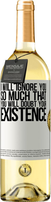 24,95 € Free Shipping | White Wine WHITE Edition I will ignore you so much that you will doubt your existence White Label. Customizable label Young wine Harvest 2020 Verdejo