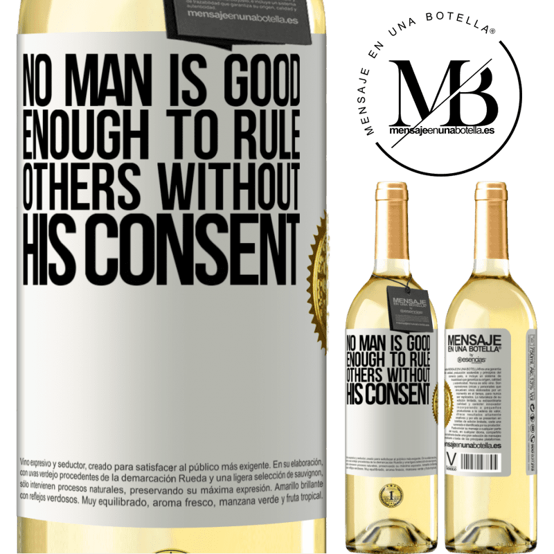 24,95 € Free Shipping | White Wine WHITE Edition No man is good enough to rule others without his consent White Label. Customizable label Young wine Harvest 2020 Verdejo