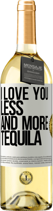24,95 € Free Shipping | White Wine WHITE Edition I love you less and more tequila White Label. Customizable label Young wine Harvest 2020 Verdejo