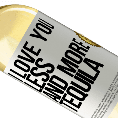 Unique & Personal Expressions. «I love you less and more tequila» WHITE Edition