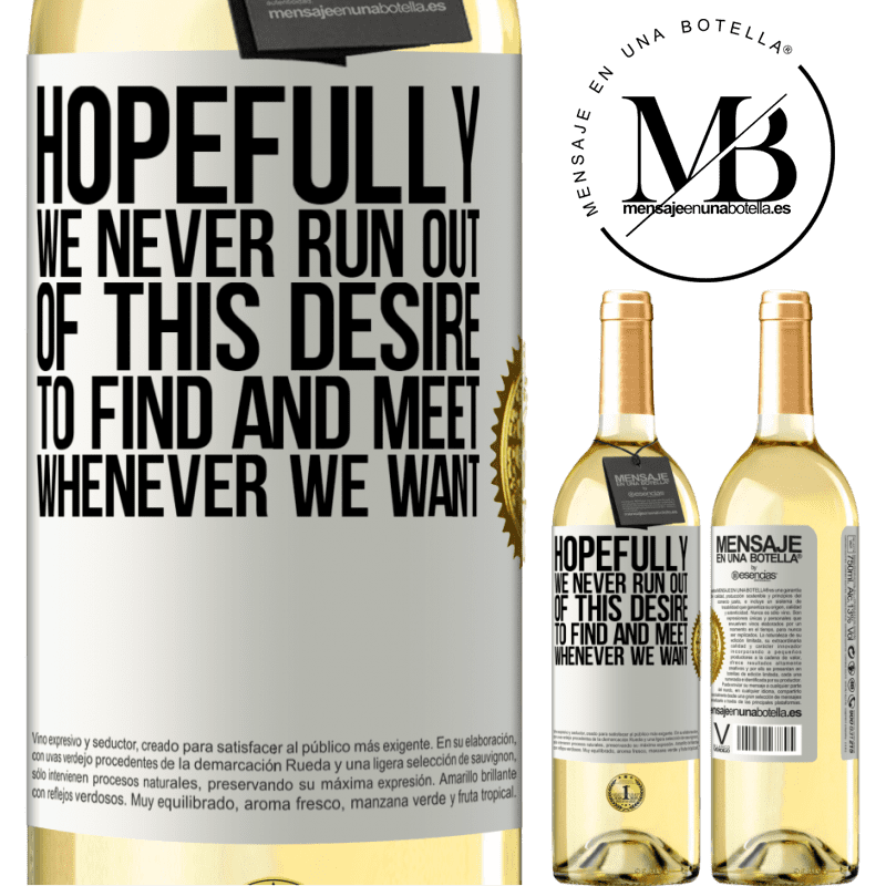 24,95 € Free Shipping | White Wine WHITE Edition Hopefully we never run out of this desire to find and meet whenever we want White Label. Customizable label Young wine Harvest 2020 Verdejo