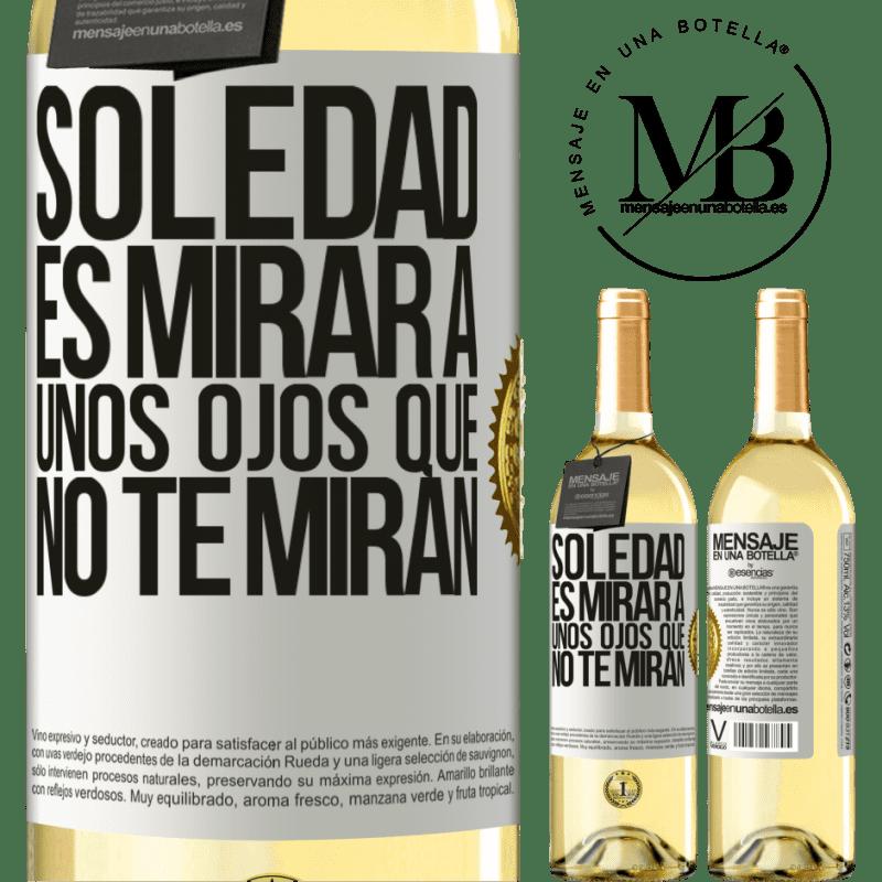24,95 € Envío gratis | Vino Blanco Edición WHITE La soledad es mirar a unos ojos que no te miran Etiqueta Blanca. Etiqueta personalizable Vino joven Cosecha 2020 Verdejo