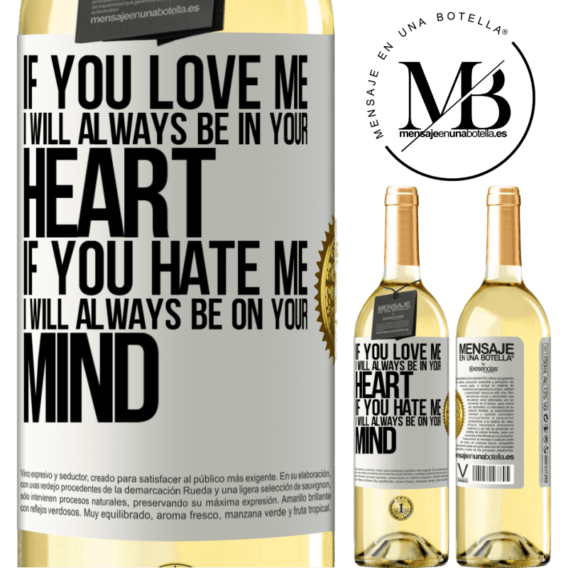 24,95 € Free Shipping | White Wine WHITE Edition If you love me, I will always be in your heart. If you hate me, I will always be on your mind White Label. Customizable label Young wine Harvest 2020 Verdejo