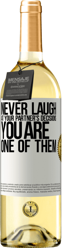 24,95 € Free Shipping | White Wine WHITE Edition Never laugh at your partner's decisions. You are one of them White Label. Customizable label Young wine Harvest 2020 Verdejo