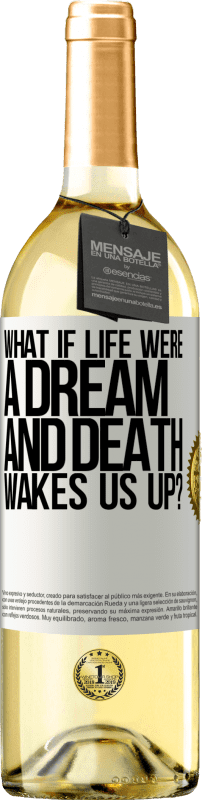 24,95 € Free Shipping | White Wine WHITE Edition what if life were a dream and death wakes us up? White Label. Customizable label Young wine Harvest 2020 Verdejo