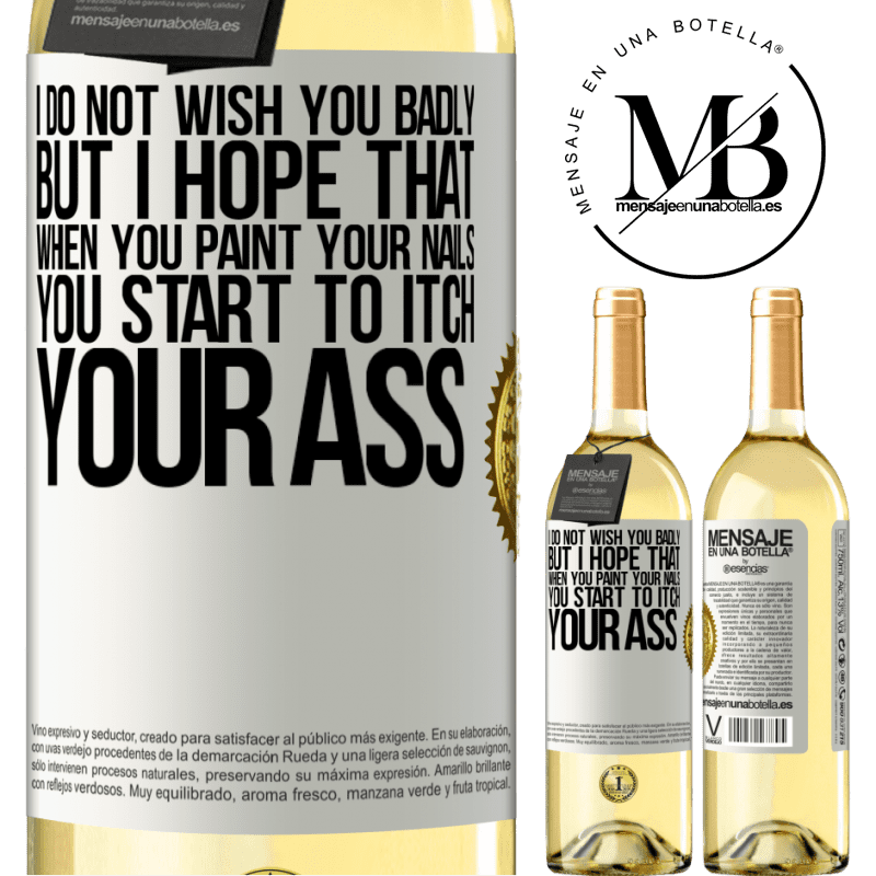 24,95 € Free Shipping   White Wine WHITE Edition I do not wish you badly, but I hope that when you paint your nails you start to itch your ass White Label. Customizable label Young wine Harvest 2020 Verdejo
