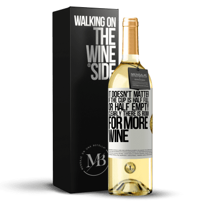 «It doesn't matter if the cup is half full or half empty. Clearly there is room for more wine» WHITE Edition