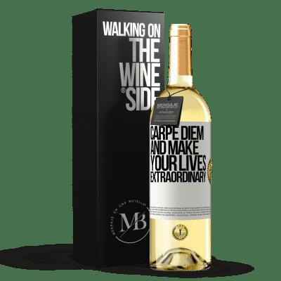 «Carpe Diem and make your lives extraordinary» WHITE Edition