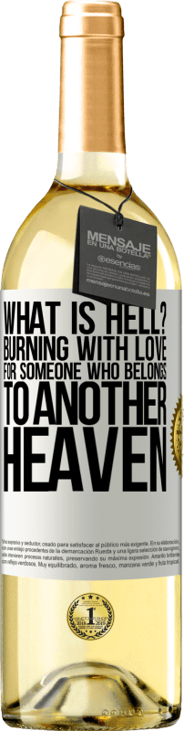 24,95 € Free Shipping   White Wine WHITE Edition what is hell? Burning with love for someone who belongs to another heaven White Label. Customizable label Young wine Harvest 2020 Verdejo