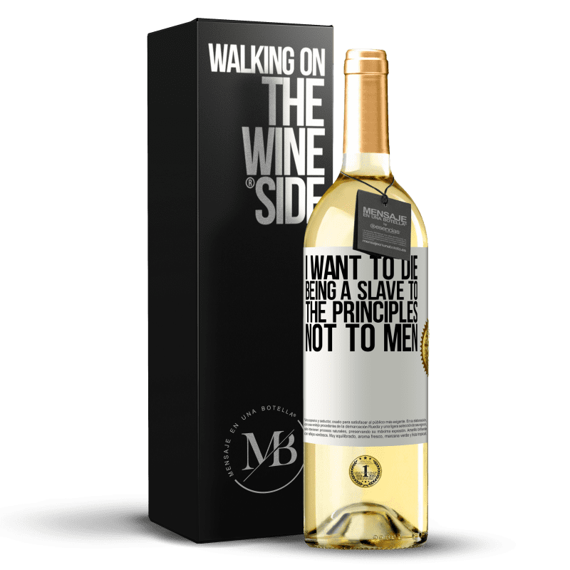24,95 € Free Shipping | White Wine WHITE Edition I want to die being a slave to the principles, not to men White Label. Customizable label Young wine Harvest 2020 Verdejo