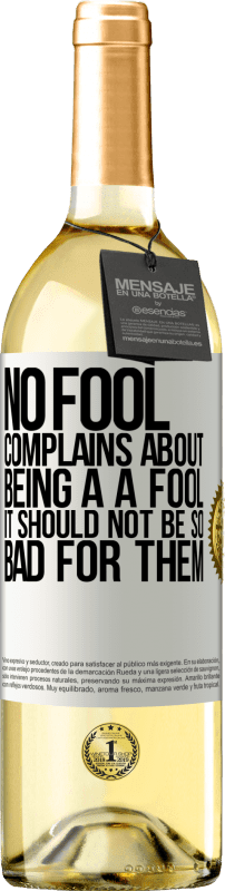24,95 € Free Shipping   White Wine WHITE Edition No fool complains about being a a fool. It should not be so bad for them White Label. Customizable label Young wine Harvest 2020 Verdejo