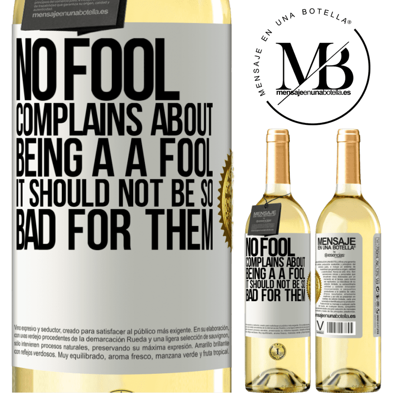 24,95 € Free Shipping | White Wine WHITE Edition No fool complains about being a a fool. It should not be so bad for them White Label. Customizable label Young wine Harvest 2020 Verdejo