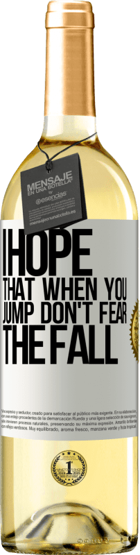 24,95 € Free Shipping | White Wine WHITE Edition I hope that when you jump don't fear the fall White Label. Customizable label Young wine Harvest 2020 Verdejo