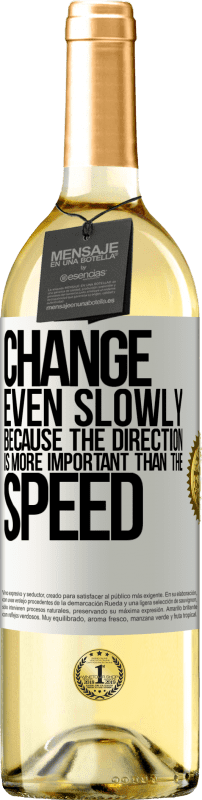 24,95 € Free Shipping | White Wine WHITE Edition Change, even slowly, because the direction is more important than the speed White Label. Customizable label Young wine Harvest 2020 Verdejo