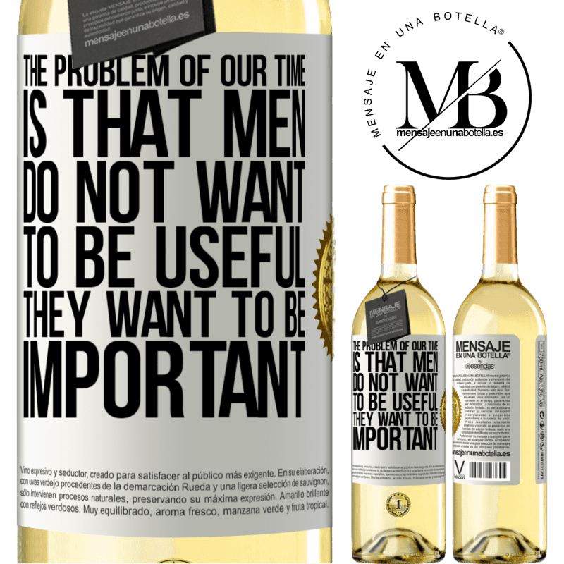 24,95 € Free Shipping   White Wine WHITE Edition The problem of our age is that men do not want to be useful, but important White Label. Customizable label Young wine Harvest 2020 Verdejo