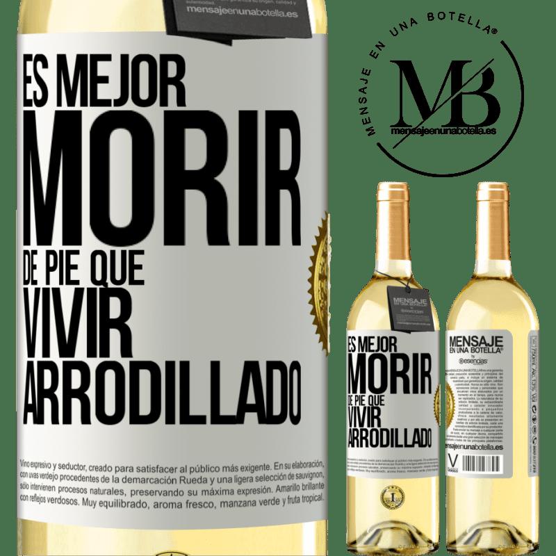 24,95 € Envío gratis | Vino Blanco Edición WHITE Es mejor morir de pie que vivir arrodillado Etiqueta Blanca. Etiqueta personalizable Vino joven Cosecha 2020 Verdejo