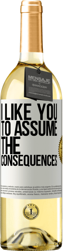 24,95 € Free Shipping | White Wine WHITE Edition I like you to assume the consequences White Label. Customizable label Young wine Harvest 2020 Verdejo
