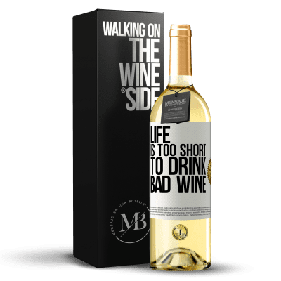 «Life is too short to drink bad wine» WHITE Edition