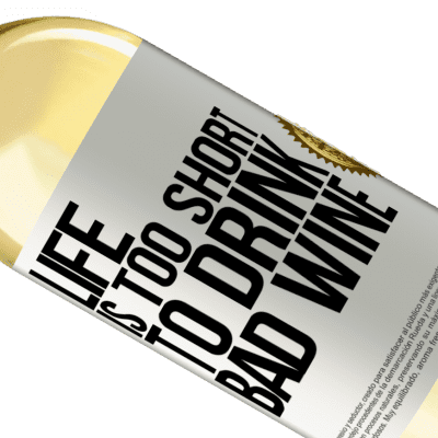 Unique & Personal Expressions. «Life is too short to drink bad wine» WHITE Edition